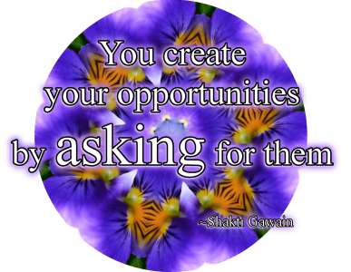 You create your own opportunities by asking for them